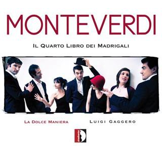 Quatrième livre de madrigaux de Monteverdi par La Dolce maniera