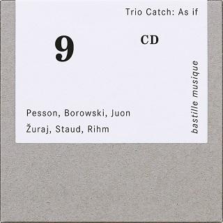 Le Trio Catch joue Borowski, Juon, Pesson, Rihm, Staud et Žuraj