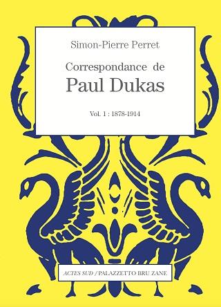 Premier volume des lettres de Dukas, annotées par Simon-Pierre Perret