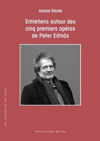 Entretiens autour des cinq premiers opéras de Péter Eötvös