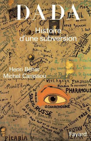 Dada – Histoire d'une subversion, par Henri Béhar et Michel Carassou