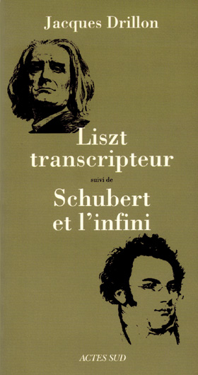 Liszt transcripteur / Schubert et l'infini, par Jacques Drillon