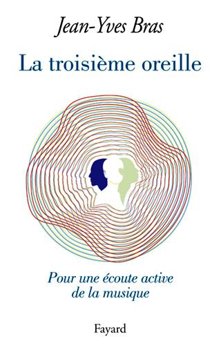 Jean-Yves Bras publie La troisième oreille, une initiation à l'art de l'écoute