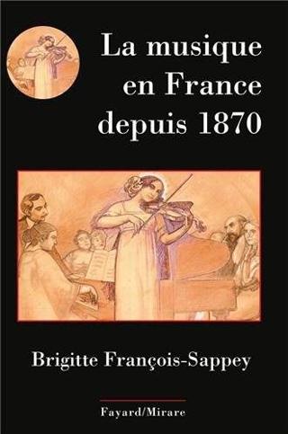 Brigitte François-Sappey   La musique en France depuis 1870
