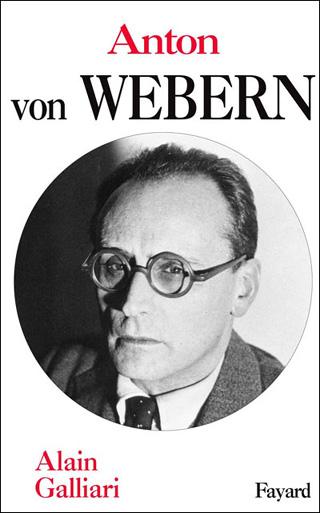 Anton von Webern, une biographie signée Alain Galliari