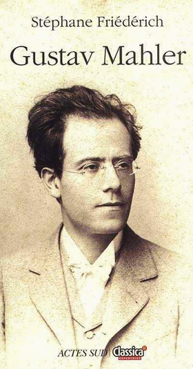 biographie de Gustav Mahler par Stéphane Friédérich