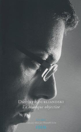 La musique objective (textes et entretiens avec Dmitri Kourliandski)