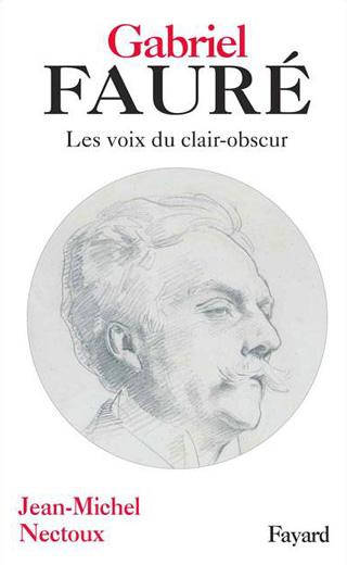 Gabriel Fauré – Les voix du clair-obscur, par Jean-Michel Nectoux