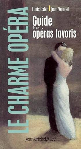 Le charme opéra – Guide de nos opéras favoris, par Louis Oster et Jean Vermeil