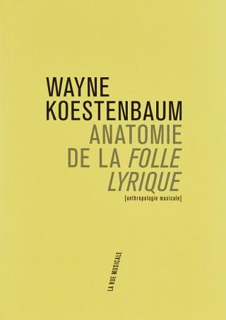 Wayne Koestenbaum dissèque la folle lyrique et sa quête d'extases sonores