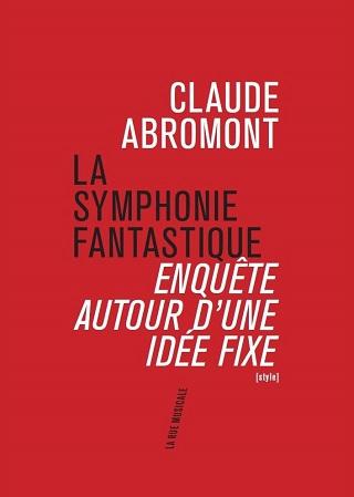 Claude Abromont enquête sur une idée fixe : La Symphonie fantastique