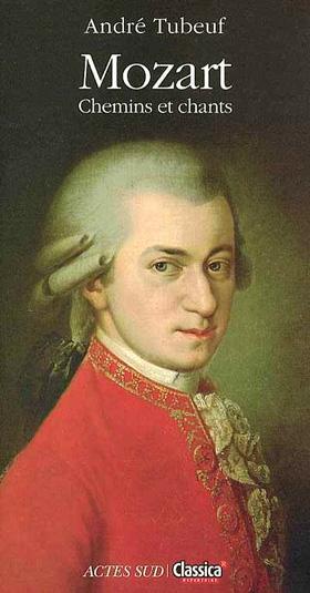 Mozart – Chemins et chants, par André Tubeuf