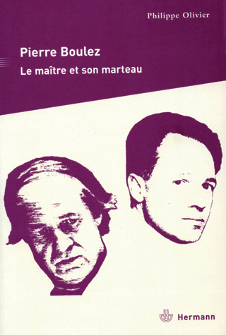 Pierre Boulez – Le Maître et son marteau